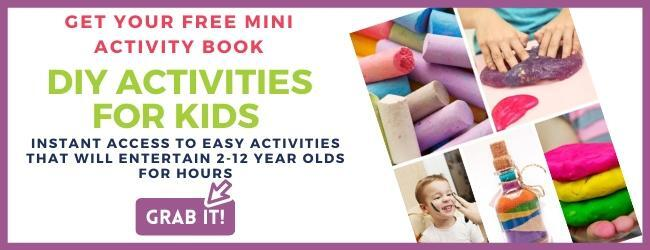 Click here to get your free mini-book of DIY activities for kids of all ages.