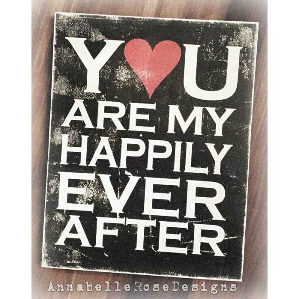 You are my Happily Ever After Word Art Sign