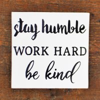 Stay Humble Work Hard Be Kind Canvas Sign