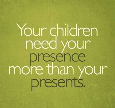 Your children need your presence more than your prestents