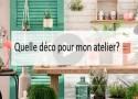 Quelle déco pour mon atelier - Made me Happy - Blog Bordeaux Lifestyle (cover)