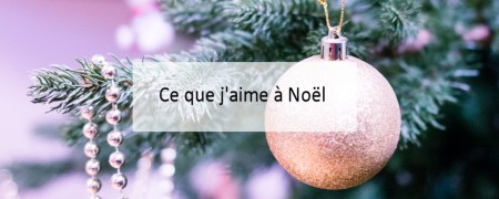 Ce que j'aime à Noël - Blog Made Me Happy Bordeaux (cover)