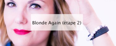 blonde again etape 2 - blog lifestyle bordeaux