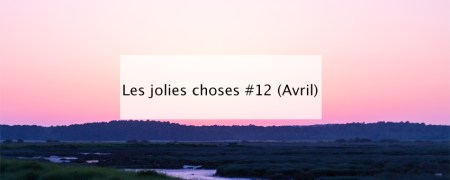 jolies choses avril - blog lifestyle bordeaux
