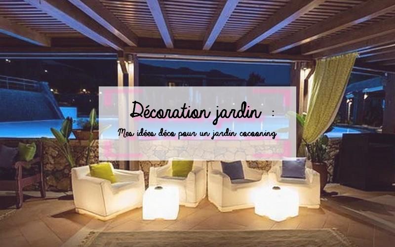 mes idées décoration pour un jardin cocooning