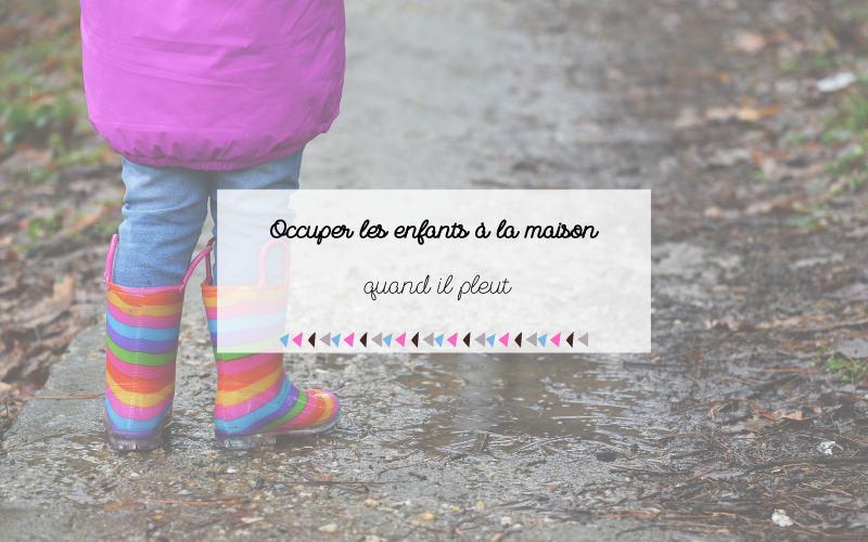5 activités pour occuper les enfants quand il pleut