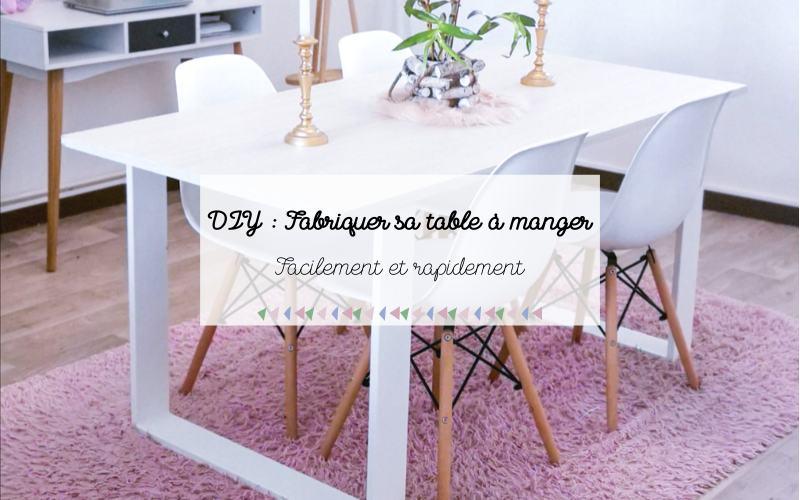 DIY : Fabriquer sa table à manger