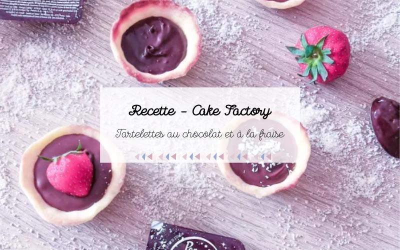 Recette : tartelettes au chocolat et à la fraise au Cake Factory