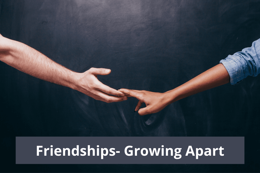 Friendships- Growing Apart