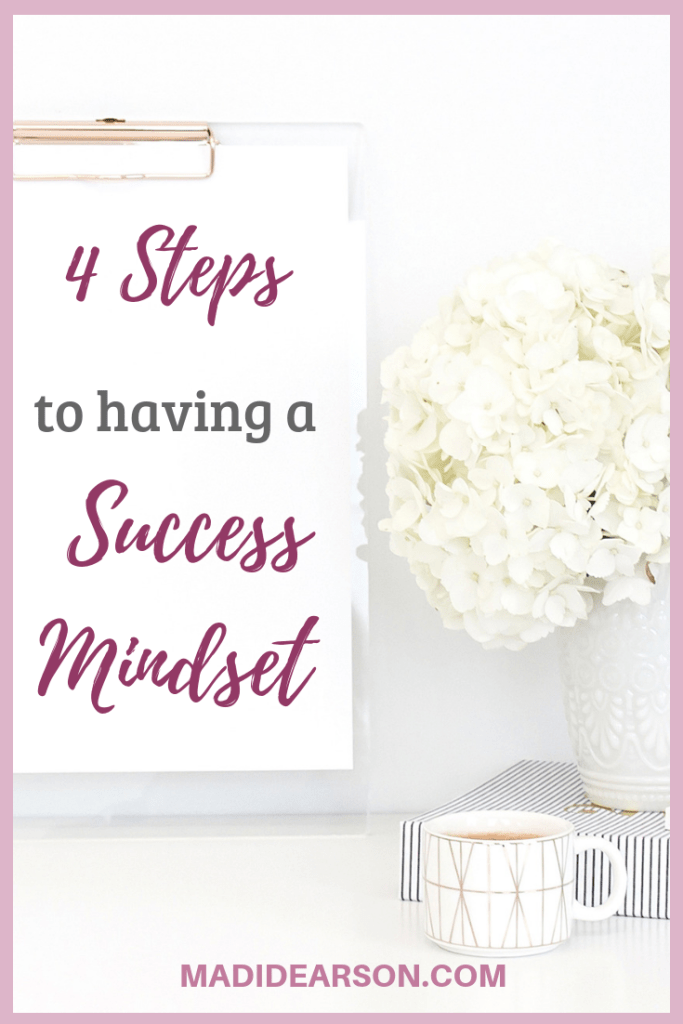 A Mindset for success - what is it? how do you get it? These are the 4 steps I had to take to get into the mindset I needed to be in to move forward in my journey as a mompreneur.