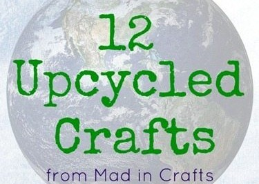 12 Upcycled Crafts