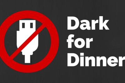 GOING DARK FOR DINNER – PART 1