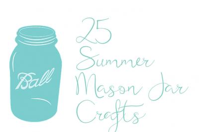 25 SUMMERY MASON JAR CRAFTS