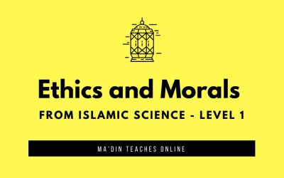 Ethics and morals from Islamic science – Level 1