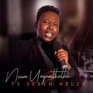 Ps Sebeh Nzuza – Igama Lakho Lihle