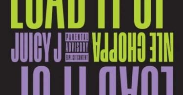 Juicy J ft. NLE Choppa – Load It Up
