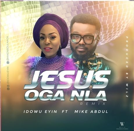 Idowu Eyin – Jesus Oga Nla (Remix) ft. Mike Abdul