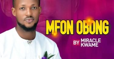 Miracle Kwame – Mfonobong
