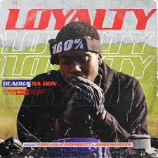 Blacka da don - loyalty