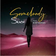 Skibbi ft kizz Daniel - somebody