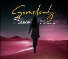 Skibbi ft kizz Daniel - somebody