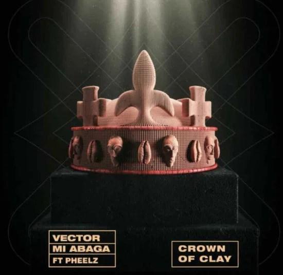 Vector – Crown Of Clay (feat. MI Abaga & Pheelz)