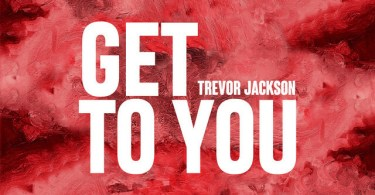 Trevor Jackson – Get To You