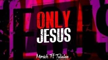 Morich - Only Jesus ft. Tubalee (NTFbeatz)