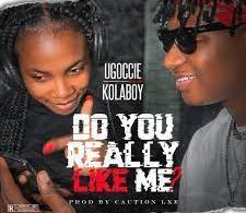 Ugoccie ft KolaBoy – Do You Really Like Me