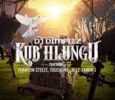 DJ Dimplez – Kub'Hlungu ft. Phantom Steeze & Touch Line