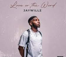 (EP) Jaywillz – Love Or The Word