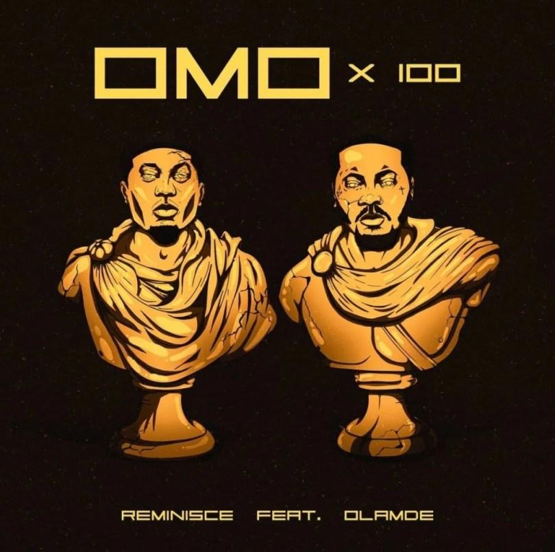 Reminisce ft Olamide – Omo x 100