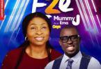 Mummy J – Eze ft Ema Onyx