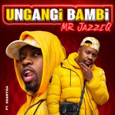Mr JazziQ – Ungangi Bambi ft Khanyisa