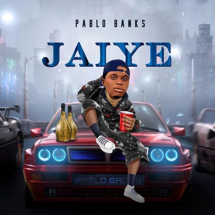 Pablo Banks – Jaiye