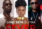 Sefa – Fever Ft. Sarkodie x DJ Tira