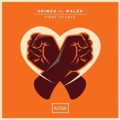 Shimza – Fight to Love ft Maleh