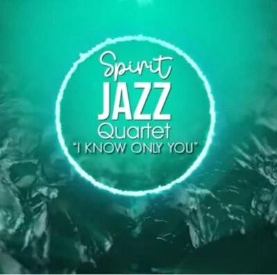 Spirit Of Praise – Spirit Jazz Quartet (I Know Only You)