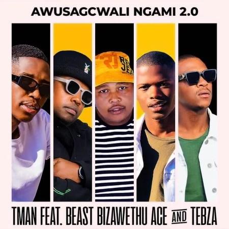 T-Man – Awusagcwali Ngami 2.0 ft. Beast RSA, BizaWethu, ACE & Tebza