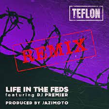 Teflon, Jazimoto & DJ Premier – Life in the FEDS (Remix)
