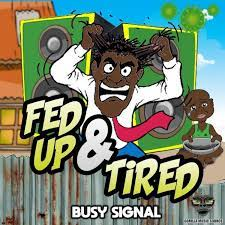 Busy Signal – Fed up & Tired