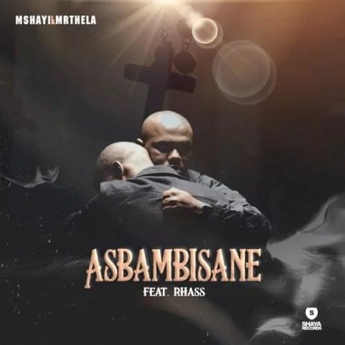 Mshayi & Mr Thela – Asbambisane ft. Rhass