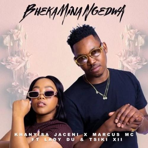 Khanyisa Jaceni, Marcus MC & Lady Du – Bheka Mina Ngedwa ft. Tsiki XII