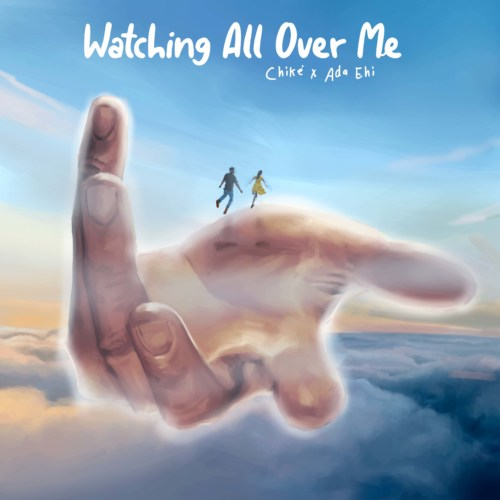 Chike & Ada Ehi – Watching All over Me