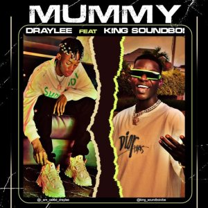 Draylee – Mummy ft King Soundboi