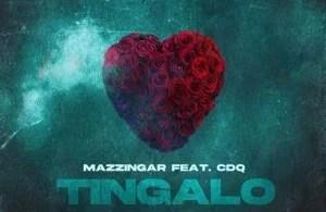 Mazzingar – Tingalo ft CDQ