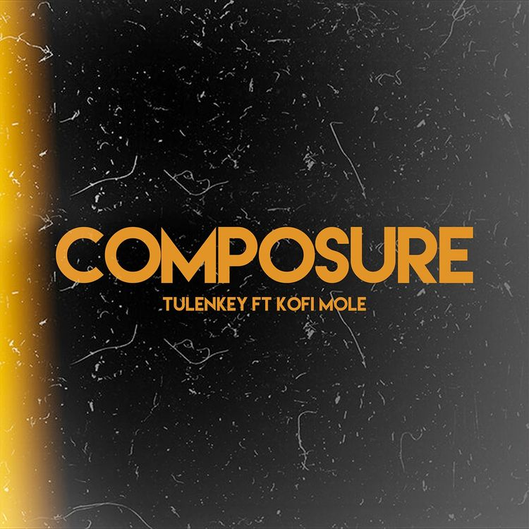 Tulenkey – Composure Remix Ft Kofi Mole