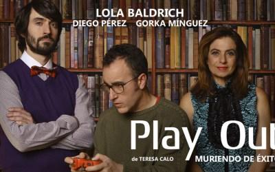 PLAY OUT, MURIENDO DE ÉXITO, en los Teatros Luchana