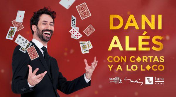 DANI ALÉS - CON CARTAS Y A LO LOCO en el Teatro Lara