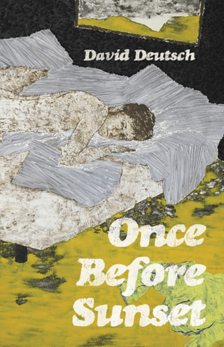 "Once Before Sunset by David Deutsch Cover. The image is an abstract painting of a young man looking at the ""camera"" while laying on a messy bead in an untidy room. The text is a retro, distressed, san serif font in white."
